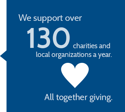 We support over 130 charities and local organizations a year. All together giving.